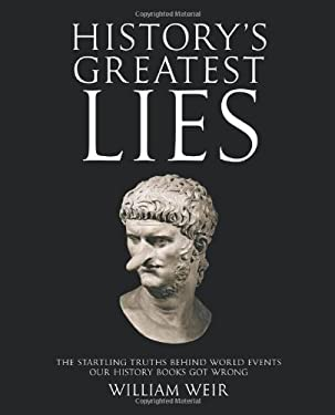History's Greatest Lies: The Startling Truths Behind World Events Our History Books Got Wrong 9781592333363