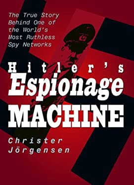 Hitler's Espionage Machine: The True Story Behind One of the World's Most Ruthless Spy Networks 9781592283262