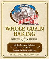 Hodgson Mill Whole Grain Baking: 400 Healthy and Delicious Recipes for Muffins, Breads, Cookies, and More 7267963