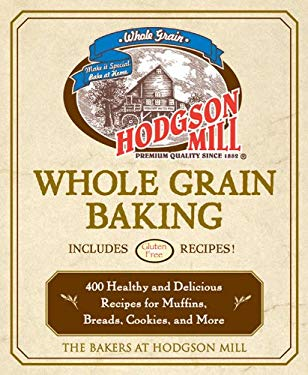 Hodgson Mill Whole Grain Baking: 400 Healthy and Delicious Recipes for Muffins, Breads, Cookies, and More 9781592332618