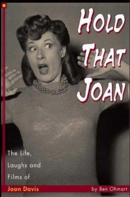 Hold That Joan: The Life, Laughs and Films of Joan Davis 9781593930462