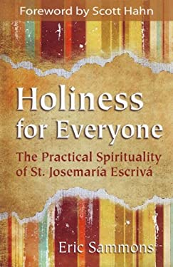 Holiness for Everyone: The Practical Spirituality of St. Josemaria Escriva 9781592769445