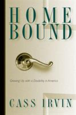 Home Bound: Growing Up with a Disability in America 9781592132201
