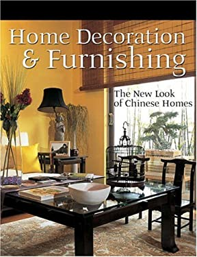 Home Decoration and Furnishing: The New Look of Chinese Homes 9781592650613