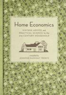 Home Economics: Vintage Advice and Practical Science for the 21st-Century Household 9781594744617