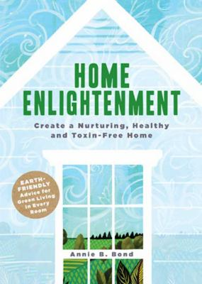 Home Enlightenment: Create a Nurturing, Healthy, and Toxin-Free Home 9781594869303