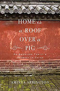 Home Is a Roof Over a Pig: An American Family's Journey in China 9781590208991