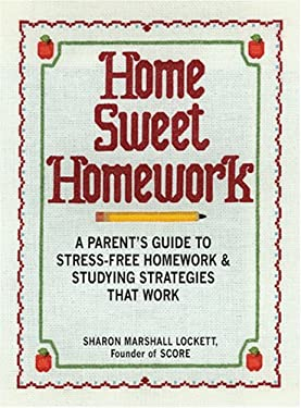Home Sweet Homework: A Parents Guide to Stress-Free Homework and Study Strategies That Work 9781598692310