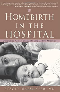 Homebirth in the Hospital: Integrating Natural Childbirth with Modern Medicine 9781591810773
