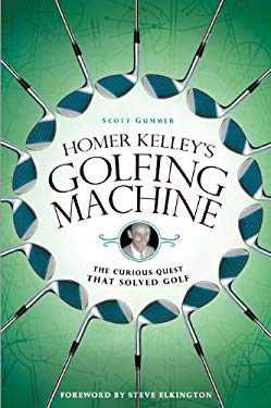 Homer Kelley's Golfing Machine: The Curious Quest That Solved Golf 9781592404520