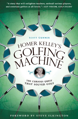 Homer Kelley's Golfing Machine: The Curious Quest That Solved Golf 9781592405534
