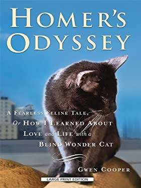 Homer's Odyssey: A Fearless Feline Tale, or How I Learned about Love and Life with a Blind Wonder Cat 9781594134074