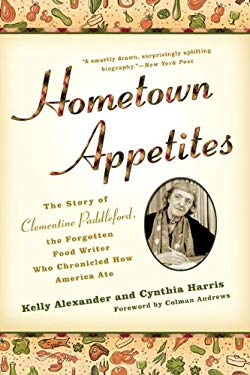 Hometown Appetites: The Story of Clementine Paddleford, the Forgotten Food Writer Who Chronicled How America Ate 9781592404841
