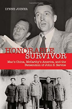 Honorable Survivor: Mao's China, McCarthy's America and the Persecution of John S. Service 9781591144236