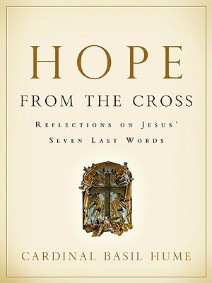 Hope from the Cross: Reflections on Jesus' Seven Last Words 9781593251772
