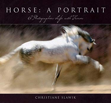 Horse: A Portrait: A Photographer's Life with Horses 9781595435965
