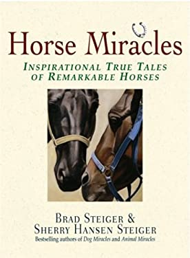 Horse Miracles: Inspirational True Tales of Remarkable Horses 9781593370237