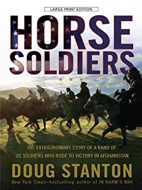Horse Soldiers: The Extraordinary Story of a Band of U.S. Soldiers Who Rode to Victory in Afghanistan 9781594133695