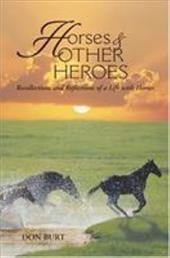 Horses and Other Heroes: Recollections and Reflections of a Life with Horses