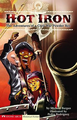 Hot Iron: The Adventures of a Civil War Powder Boy 9781598894066