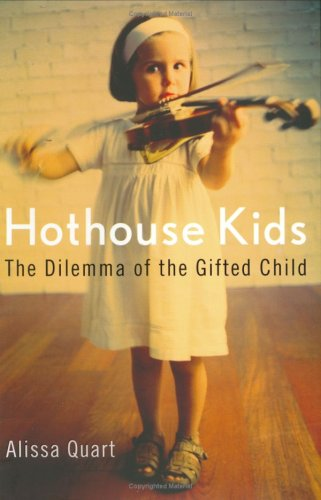 Hothouse Kids: The Dilemma of the Gifted Child 9781594200953