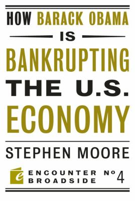 How Barack Obama Is Bankrupting the U.S. Economy 9781594034640