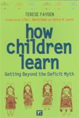 How Children Learn: Getting Beyond the Deficit Myth 9781594511059