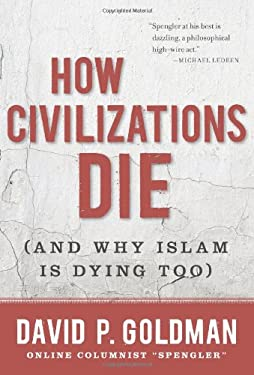 How Civilizations Die: And Why Islam Is Dying Too 9781596982734
