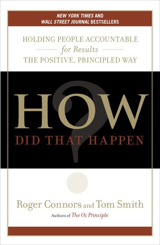 How Did That Happen?: Holding People Accountable for Results the Positive, Principled Way 9781591844143