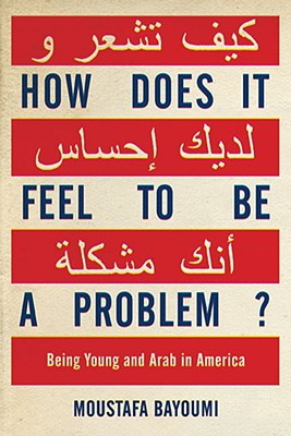 How Does It Feel to Be a Problem?: Being Young and Arab in America 9781594201769