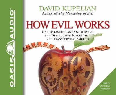 How Evil Works: Understanding and Overcoming the Destructive Forces That Are Transforming America 9781598597103