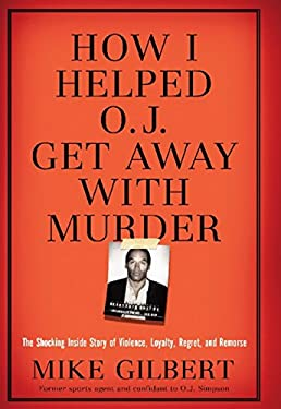 How I Helped O.J. Get Away with Murder: The Shocking Inside Story of Violence, Loyalty, Regret, and Remorse 9781596985513