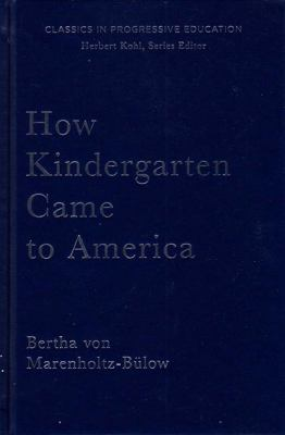 How Kindergarten Came to America: Friedrich Froebel's Radical Vision of Early Childhood Education 9781595581839