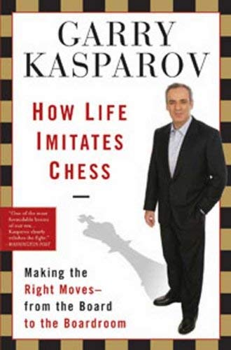 How Life Imitates Chess: Making the Right Moves, from the Board to the Boardroom 9781596913882