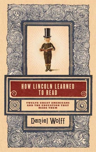 How Lincoln Learned to Read: Twelve Great Americans and the Educations That Made Them 9781596912908