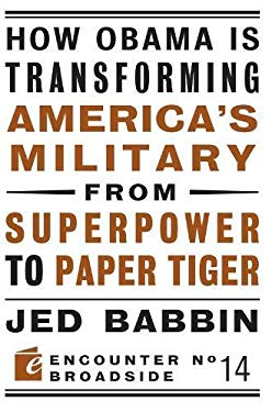 How Obama Is Transforming America's Military from Superpower to Paper Tiger 9781594035142