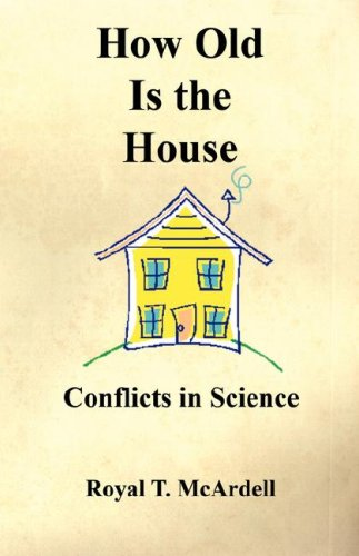 How Old Is the House - Conflicts in Science 9781598244632