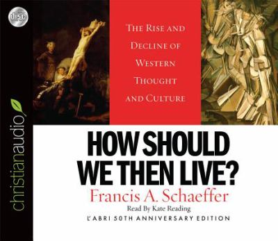 How Should We Then Live?: The Rise and Decline of Western Thought and Culture 9781596444294