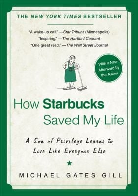 How Starbucks Saved My Life: A Son of Privilege Learns to Live Like Everyone Else 9781592404049