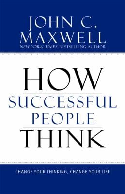 How Successful People Think: Change Your Thinking, Change Your Life 9781599951683