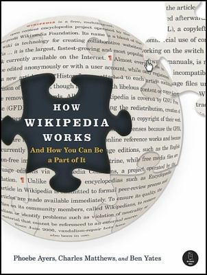 How Wikipedia Works: And How You Can Be a Part of It 9781593271763