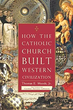 How the Catholic Church Built Western Civilization 9781596983281