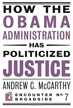 How the Obama Administration Has Politicized Justice 9781594034749