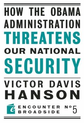 How the Obama Administration Threatens Our National Security 9781594034633