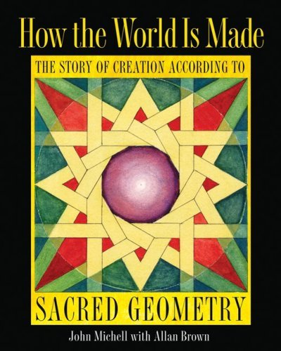 How the World Is Made: The Story of Creation According to Sacred Geometry 9781594773242