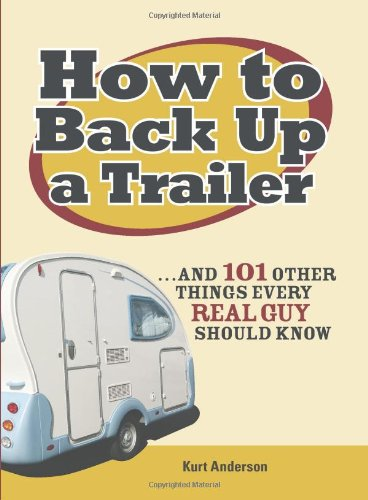 How to Back Up a Trailer: And 101 Other Things Every Real Guy Should Know 9781598694932