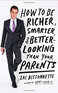 How to Be Richer, Smarter, and Better-Looking Than Your Parents 9781591845447