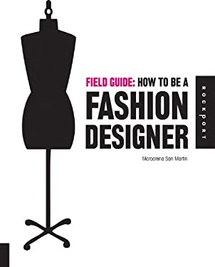 How to Be a Fashion Designer: Field Guide 9781592534913