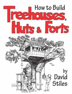 How to Build Treehouses, Huts & Forts