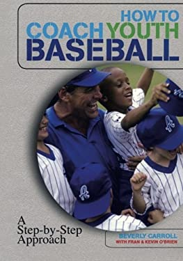 How to Coach Youth Baseball: A Step-By-Step Approach 9781599210513